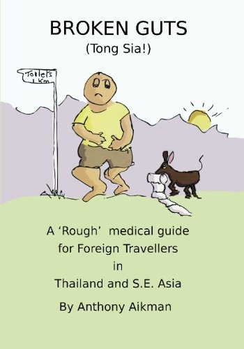 9781419668333: Broken Guts (Tong Sia!): A 'Rough' Medical Guide for Foreign Travellers in Thailand and S.E. Asia