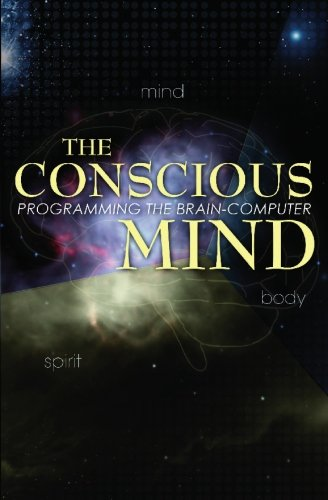 9781419668838: The Conscious Mind: Programming The Brain-Computer