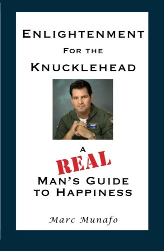Enlightenment for the Knucklehead: A Real Man's Guide to Happiness: Munafo, Marc