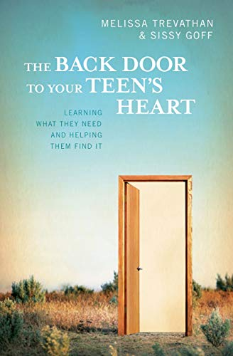 9781419669866: The Back Door To Your Teen's Heart: Learning What They Need and Helping Them Find It