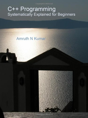 C++ Programming Systematically Explained for Beginners: Kumar, Amruth N.