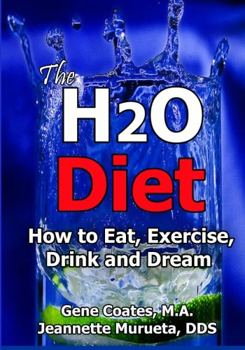 9781419672644: The H2O Diet: How to Eat, Exercise, Drink and Dream (The Water Diet) (Volume 1)