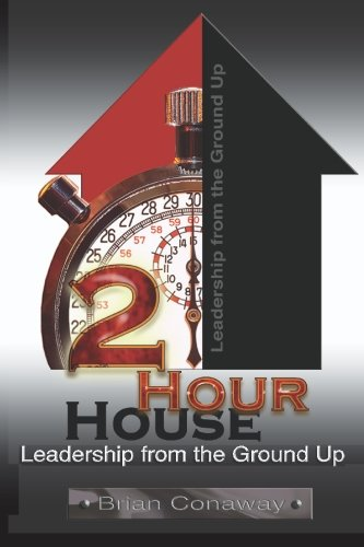 2 Hour House: Leadership from the Ground Up: Brian Conaway; Jose Feliciano
