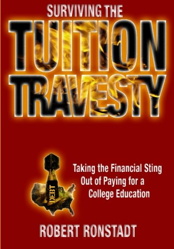 9781419674235: Surviving The Tuition Travesty: Taking the Financial Sting Out of Paying for a College Education