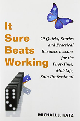 9781419675263: It Sure Beats Working: 29 Quirky Stories and Practical Business Lessons for The First-Time, Mid-Life, Solo Professional