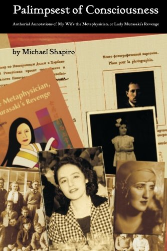 Palimpsest of Consciousness: Authorial Annotations of My Wife the Metaphysician, or Lady Murasaki's Revenge (1419676377) by Michael Shapiro