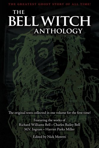 The Bell Witch Anthology. The Greatest Ghost Story Of All Time. The Original Texts Collected In One Volume For The First Time!