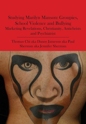 9781419676673: Studying Marilyn Manson: Groupies, School Violence and Bullying, Marketing Revelations, Christianity, Antichrists and Psychiatrist