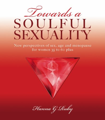9781419676819: Towards a Soulful Sexuality: New Perspectives of Sex, Age & Menopause for Women 30 to 60 Plus