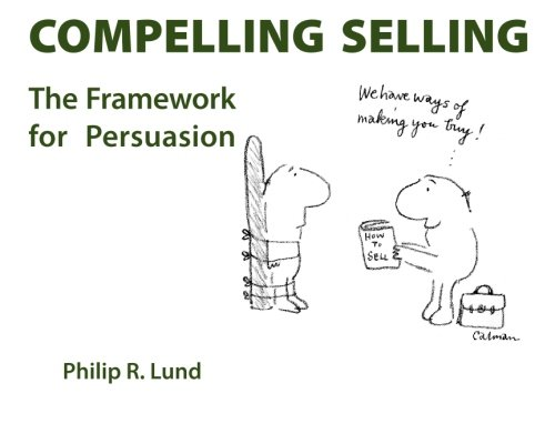 9781419677212: Compelling Selling: The Framework for Persuasion