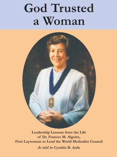 9781419678172: God Trusted a Woman: Leadership Lessons from the Life of Dr. Frances M. Alguire, First Laywoman to Lead the World Methodist Council