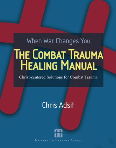 9781419678202: The Combat Trauma Healing Manual: Christ-centered Solutions for Combat Trauma