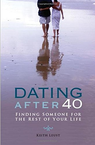 9781419678677: Dating After 40: finding someone for the rest of your life
