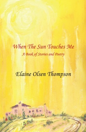 9781419678783: When the Sun Touches Me: a book of stories and poetry