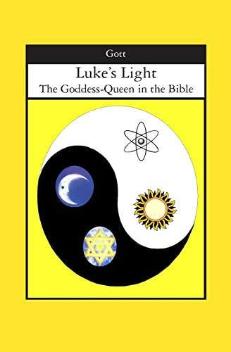 Luke's Light: The Goddess-Queen in the Bible: Gott, Paula
