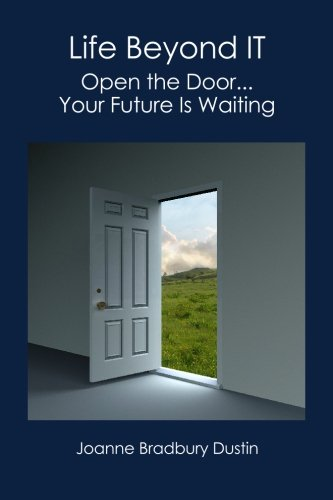 9781419679384: Life Beyond IT: Open the Door...Your Future Is Waiting