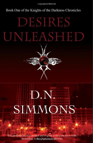 Desires Unleashed: Knights of the Darkness Chronicles Book One: D. N. Simmons
