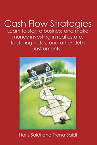 9781419679674: Cash Flow Strategies: Learn to start a business and make money investing in real estate, factoring notes, and other debt instruments.