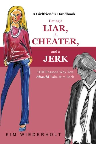 9781419680953: Dating a Liar, a Cheater, and a Jerk: 100 Reasons Why You Should Take Him Back