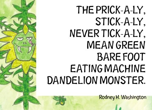 9781419681431: The Prick-A-Ly Stick-A-Ly Never Tick-A-Ly Mean Green Bare Foot Eating Machine Dandelion Monster.