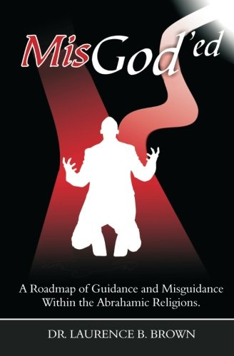 MisGod'ed: A Roadmap of Guidance and Misguidance: Brown, Dr. Laurence