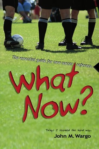 9781419682339: What Now?: The Essential Guide for New Soccer Referees