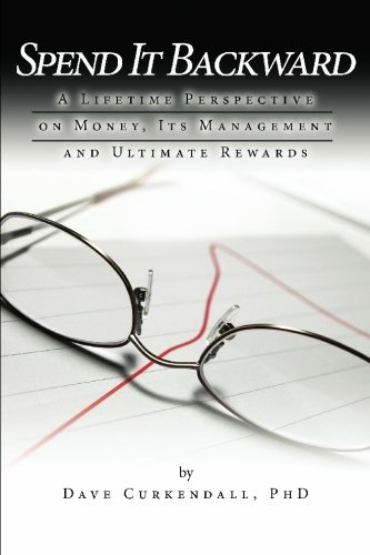 9781419682353: Spend It Backward: A Lifetime Perspective on Money, Its Management, and Ultimate Rewards