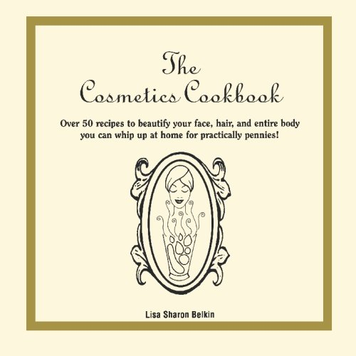 9781419684418: The Cosmetics Cookbook: Over 50 recipes to beautify your face, hair, and entire body you can whip up at home for practically pennies!
