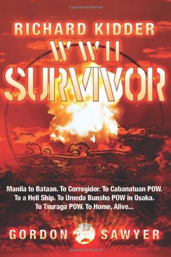 9781419685477: Richard Kidder: WWII Survivor: Manila to Bataan. To Corregidor. To Cabanatuan POW . To a Hell Ship. To Umeda Bunsho POW in Osaka. To Tsuraga POW. To Home, Alive.