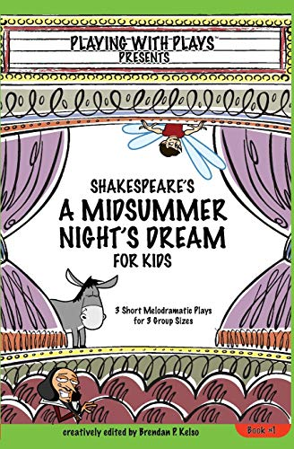 9781419685521: Shakespeare's A Midsummer Night's Dream for Kids: 3 Short Melodramatic Plays for 3 Group Sizes: Volume 1 (Playing with Plays)