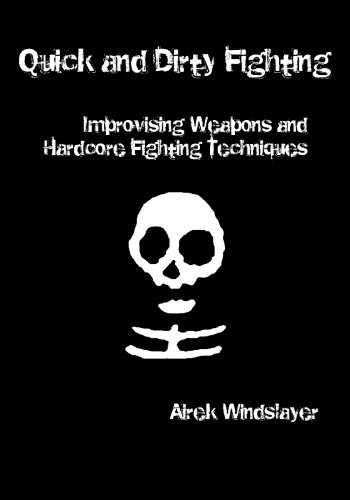 9781419686559: Quick and Dirty Fighting: Improvising Weapons and Hardcore Fighting Techniques