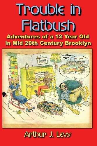 9781419686993: Trouble in Flatbush: The Adventures of a 12 Year Old in Mid 20th Century Brooklyn