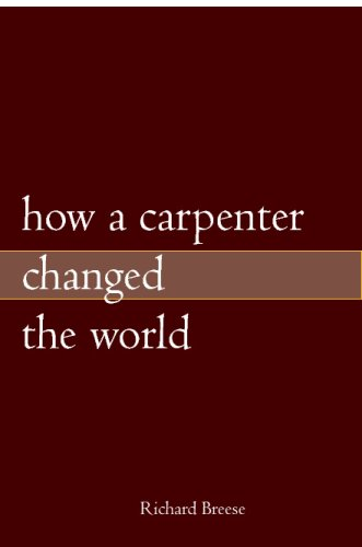 9781419687532: How A Carpenter Changed The World