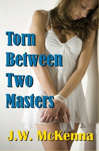 Torn Between Two Masters: J.W. McKenna
