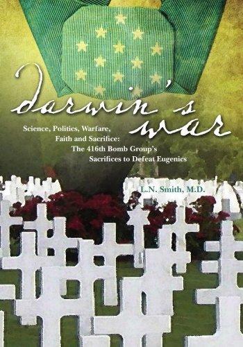 9781419689055: Darwin's War: Science, Politics, Warfare, Faith and Sacrifice; The 416th Bomb Group's Sacrifices to Defeat Eugenics