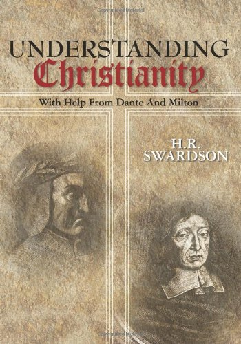 Understanding Christianity: With Help from Dante and Milton: H. R. Swardson