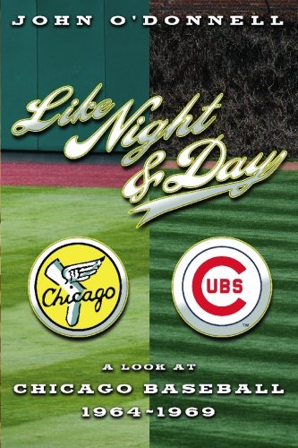 9781419690556: Like Night and Day: A Look at Chicago Baseball 1964-69