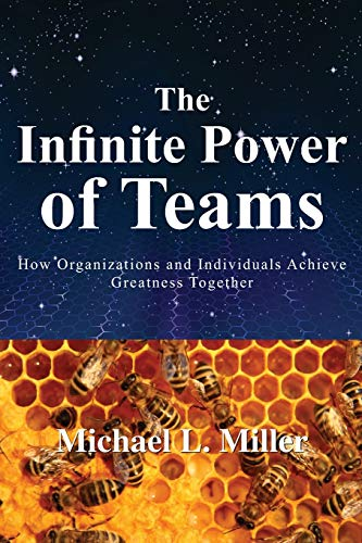 The Infinite Power of Teams: How Organizations and Individuals Achieve Greatness Together: Miller, ...