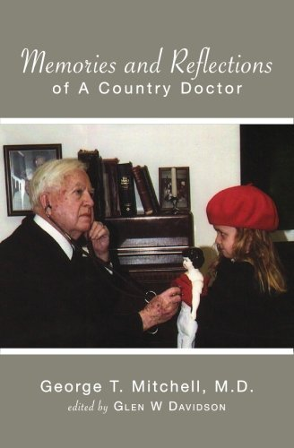 Memories and Reflections Of A Country Doctor: Mitchell M.D., George T.