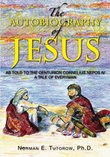 9781419693939: THE AUTOBIOGRAPHY OF JESUS: AS TOLD TO THE CENTURION: CORNELIUS NEPOS IV: a tale of everyman