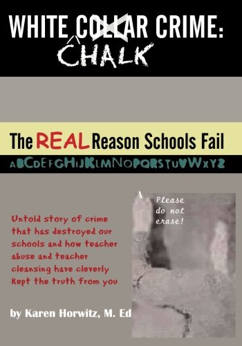 9781419694073: White Chalk Crime: The REAL Reason Schools Fail: Untold story of crime that has destroyed our schools and how teacher abuse and teacher cleansing have kept this from you