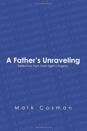 9781419694738: A Father's Unraveling: Reflections From Prom Night's Tragedy