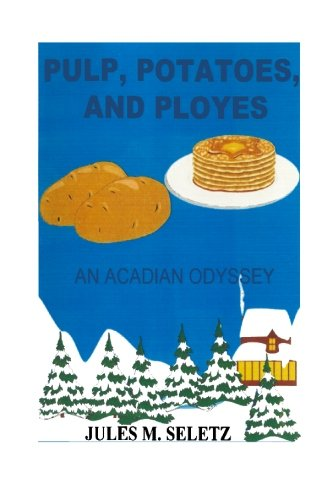 Pulp, Potatoes, And Ployes: An Acadian Odyssey (1419694960) by Jules M. Seletz; Jules Odyssey