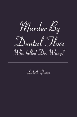 9781419695438: Murder By Dental Floss: Who killed Dr. Wang?
