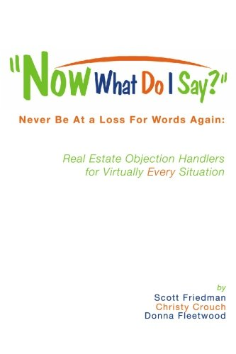Now What Do I Say?: Never Be At a Loss For Words Again: Real Estate Objection Handlers for ...