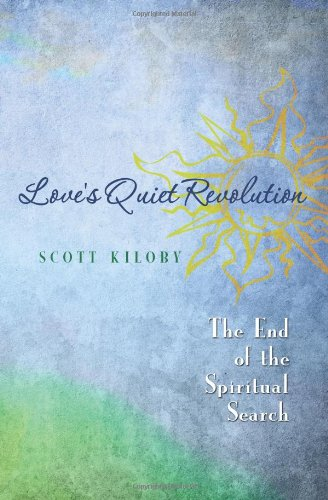 9781419695780: Love's Quiet Revolution: The End Of The Spiritual Search