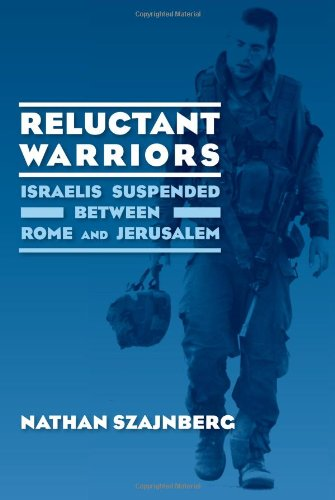 Reluctant Warriors: Israelis Suspended Between Rome and: Szajnberg, Nathan