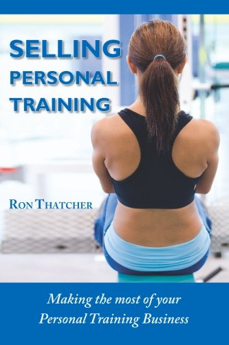 9781419696909: Selling Personal Training: How To Make the Most Out Of Your Personal Training Business