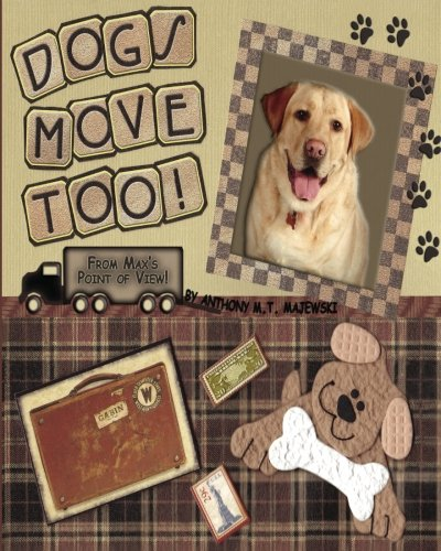 Dogs Move Too!: From Max's Point of View: Majewski, Anthony M. T.
