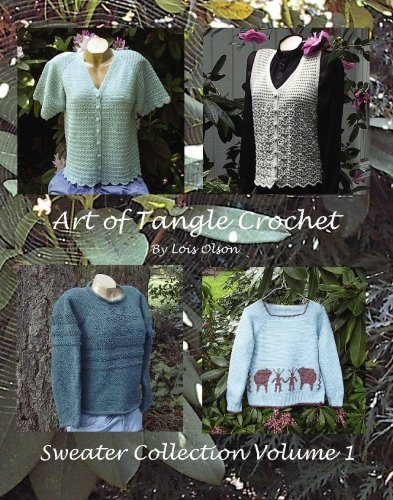 Art of Tangle Crochet: Sweater Collection Volume I: Olson, Lois